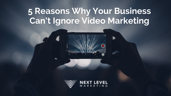 5 Reasons Why Your Business Can't Ignore Video Marketing